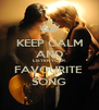 KEEP CALM AND LISTEN YOUR FAVOURITE  SONG - Personalised Poster A4 size