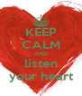 KEEP CALM AND listen your heart - Personalised Poster A4 size