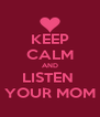 KEEP CALM AND LISTEN  YOUR MOM - Personalised Poster A4 size