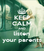 KEEP CALM AND listen your parents - Personalised Poster A4 size