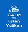 KEEP CALM AND listen Yuliken - Personalised Poster A4 size