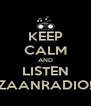 KEEP CALM AND LISTEN ZAANRADIO! - Personalised Poster A4 size
