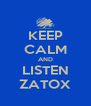 KEEP CALM AND LISTEN ZATOX - Personalised Poster A4 size