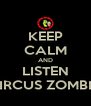 KEEP CALM AND LISTEN ZIRCUS ZOMBIE - Personalised Poster A4 size