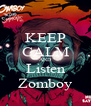 KEEP CALM AND Listen Zomboy - Personalised Poster A4 size