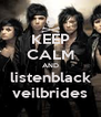 KEEP CALM AND listenblack veilbrides - Personalised Poster A4 size