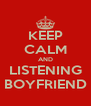 KEEP CALM AND LISTENING BOYFRIEND - Personalised Poster A4 size