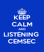 KEEP CALM AND LISTENING  CEMSEC - Personalised Poster A4 size