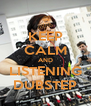KEEP CALM AND LISTENING DUBSTEP - Personalised Poster A4 size