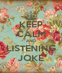 KEEP CALM AND LISTENING JOKE - Personalised Poster A4 size