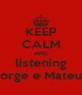 KEEP CALM AND  listening  Jorge e Mateus - Personalised Poster A4 size