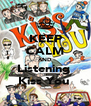 KEEP CALM AND Listening  Kiss You  - Personalised Poster A4 size