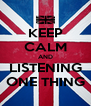 KEEP CALM AND LISTENING ONE THING - Personalised Poster A4 size