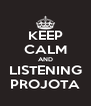 KEEP CALM AND LISTENING PROJOTA - Personalised Poster A4 size