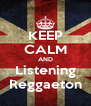 KEEP CALM AND Listening Reggaeton - Personalised Poster A4 size
