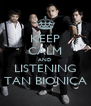 KEEP CALM AND LISTENING TAN BIONICA - Personalised Poster A4 size