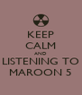 KEEP CALM AND LISTENING TO MAROON 5 - Personalised Poster A4 size
