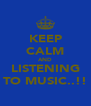 KEEP CALM AND LISTENING TO MUSIC..!! - Personalised Poster A4 size