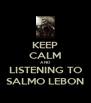 KEEP CALM AND LISTENING TO SALMO LEBON - Personalised Poster A4 size