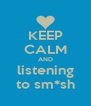 KEEP CALM AND listening to sm*sh - Personalised Poster A4 size