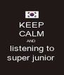 KEEP CALM AND  listening to super junior  - Personalised Poster A4 size