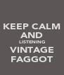 KEEP CALM AND LISTENING VINTAGE FAGGOT - Personalised Poster A4 size
