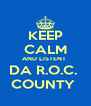 KEEP CALM AND LISTENT  DA R.O.C.  COUNTY  - Personalised Poster A4 size