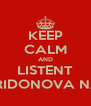 KEEP CALM AND LISTENT TO SPIRIDONOVA NASTYA - Personalised Poster A4 size