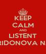 KEEP CALM AND LISTENT TO SPIRIDONOVA NASTYA - Personalised Poster A4 size