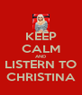 KEEP CALM AND LISTERN TO CHRISTINA - Personalised Poster A4 size