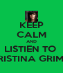 KEEP CALM AND LISTIEN TO  CHRISTINA GRIMMIE - Personalised Poster A4 size