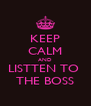 KEEP CALM AND LISTTEN TO  THE BOSS - Personalised Poster A4 size