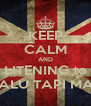 KEEP CALM AND LITENING to MALU TAPI MAU - Personalised Poster A4 size