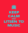 KEEP CALM AND LITSEN TO MUSIC - Personalised Poster A4 size