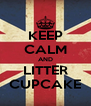 KEEP CALM AND LITTER CUPCAKE - Personalised Poster A4 size