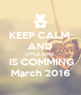 KEEP CALM  AND LITTLE AIME  IS COMMING  March 2016  - Personalised Poster A4 size