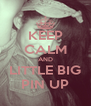 KEEP CALM AND LITTLE BIG PIN UP - Personalised Poster A4 size