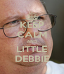 KEEP CALM AND LITTLE DEBBIE - Personalised Poster A4 size