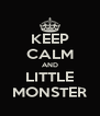 KEEP CALM AND LITTLE MONSTER - Personalised Poster A4 size