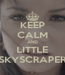KEEP CALM AND LITTLE SKYSCRAPER - Personalised Poster A4 size