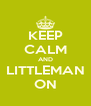 KEEP CALM AND LITTLEMAN ON - Personalised Poster A4 size