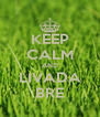 KEEP CALM AND LIVADA BRE - Personalised Poster A4 size