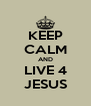 KEEP CALM AND LIVE 4 JESUS - Personalised Poster A4 size