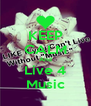 KEEP CALM And Live 4 Music - Personalised Poster A4 size