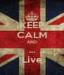 KEEP CALM AND ... Live - Personalised Poster A4 size