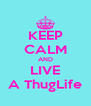 KEEP CALM AND LIVE A ThugLife - Personalised Poster A4 size