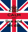 KEEP CALM AND live and let die - Personalised Poster A4 size