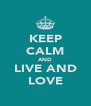 KEEP CALM AND LIVE AND LOVE - Personalised Poster A4 size