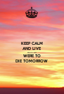 KEEP CALM AND LIVE AS IF YOU WERE TO DIE TOMORROW - Personalised Poster A4 size