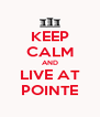 KEEP CALM AND LIVE AT POINTE - Personalised Poster A4 size